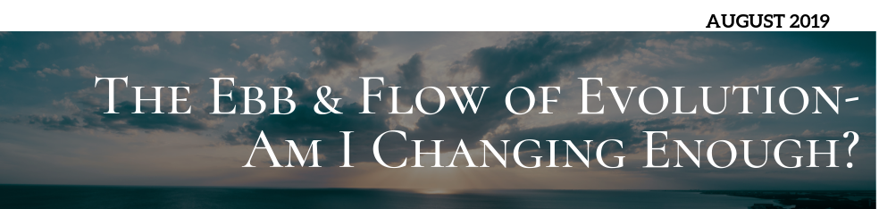 The Ebb and Flow of Evolution… Am I Changing Enough?