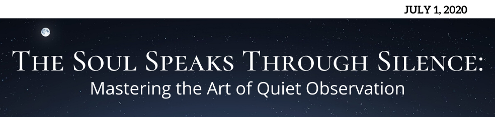 The Soul Speaks Through Silence: Mastering the Art of Quiet Observation